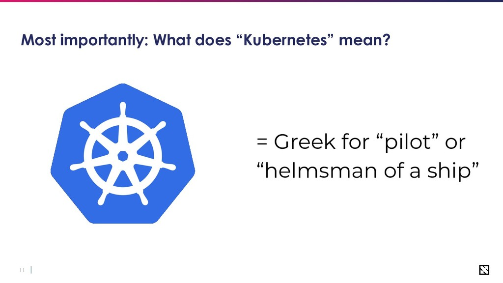 "11 Most importantly: What does ""Kubernetes"" mea..."