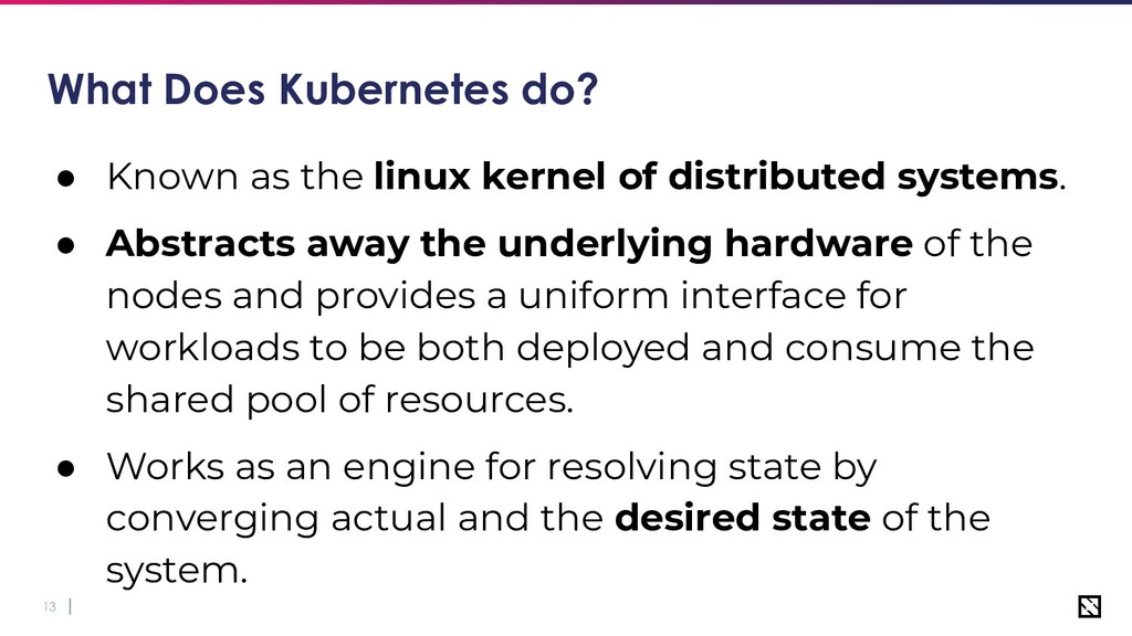 13 What Does Kubernetes do? ● Known as the linu...