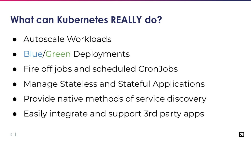 15 What can Kubernetes REALLY do? ● Autoscale W...