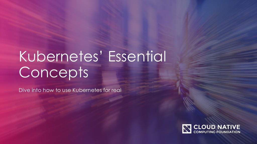 Kubernetes' Essential Concepts Dive into how to...