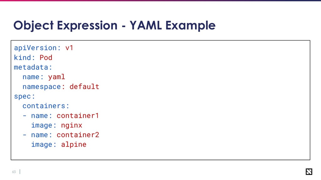 65 Object Expression - YAML Example apiVersion:...