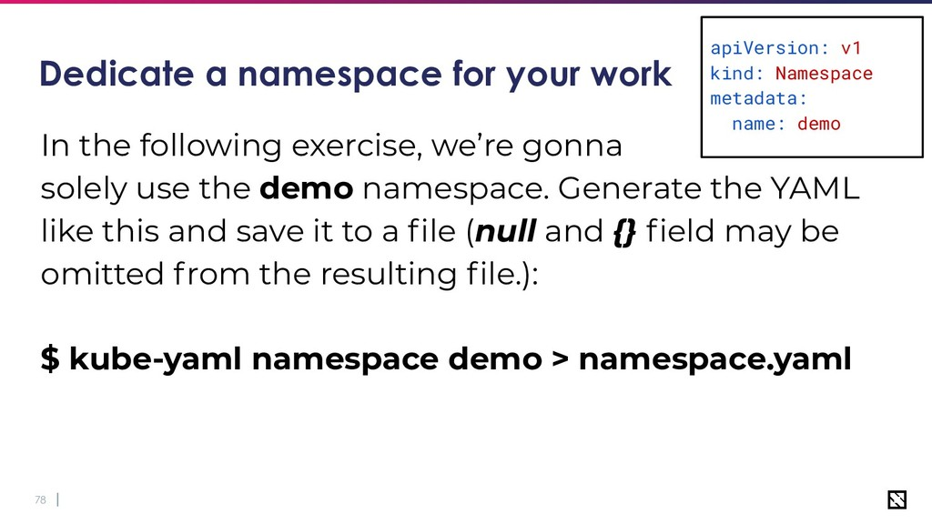 78 Dedicate a namespace for your work In the fo...