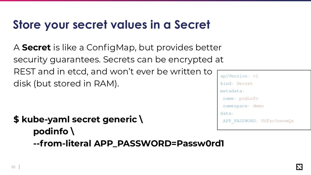 85 Store your secret values in a Secret A Secre...