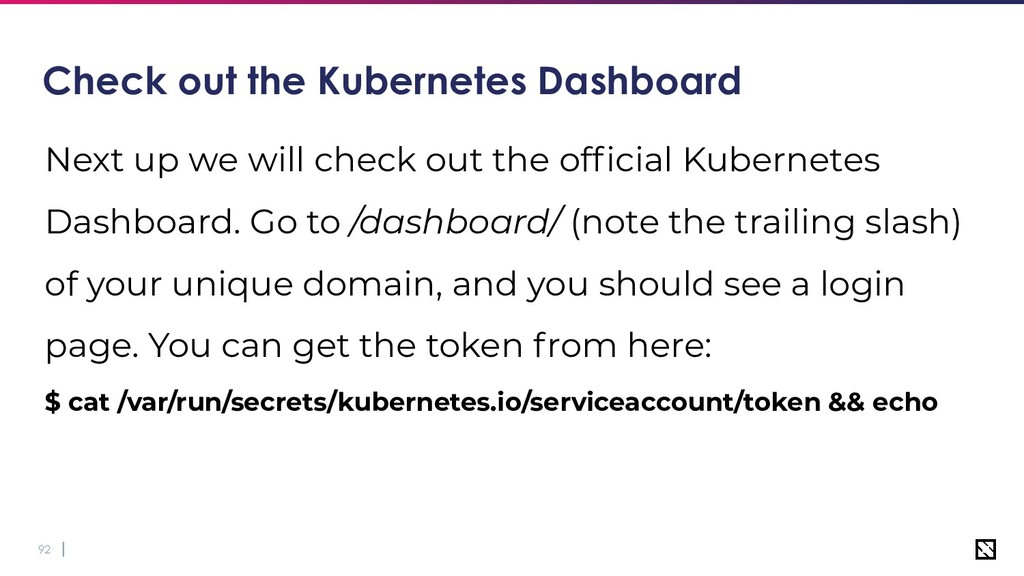 92 Check out the Kubernetes Dashboard Next up w...