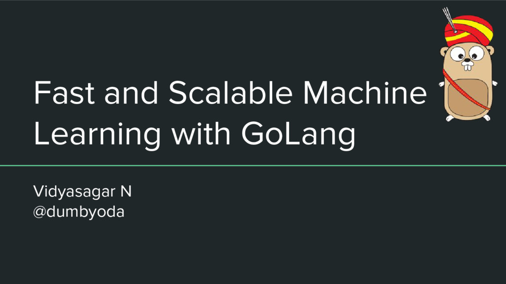 Fast and Scalable Machine Learning with GoLang ...