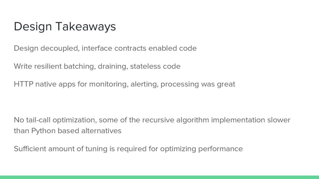 Design Takeaways Design decoupled, interface co...