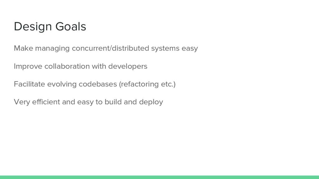 Design Goals Make managing concurrent/distribut...