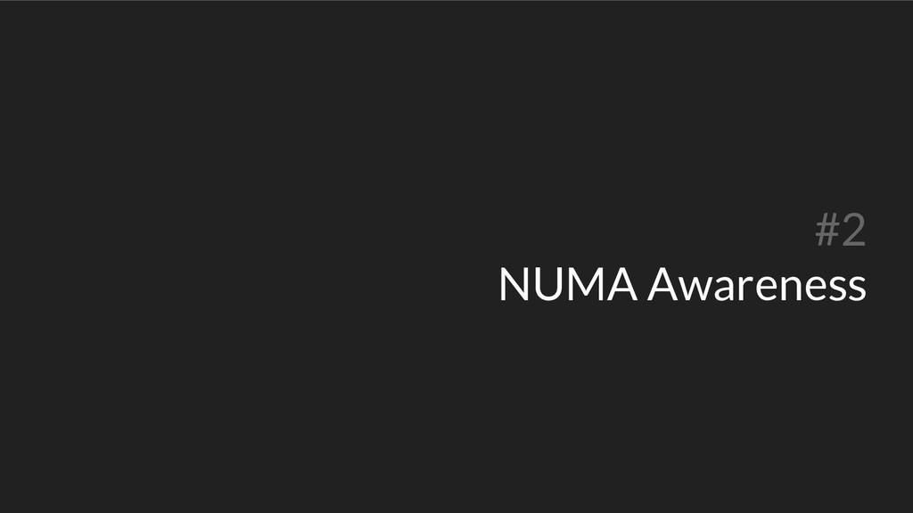 #2 NUMA Awareness