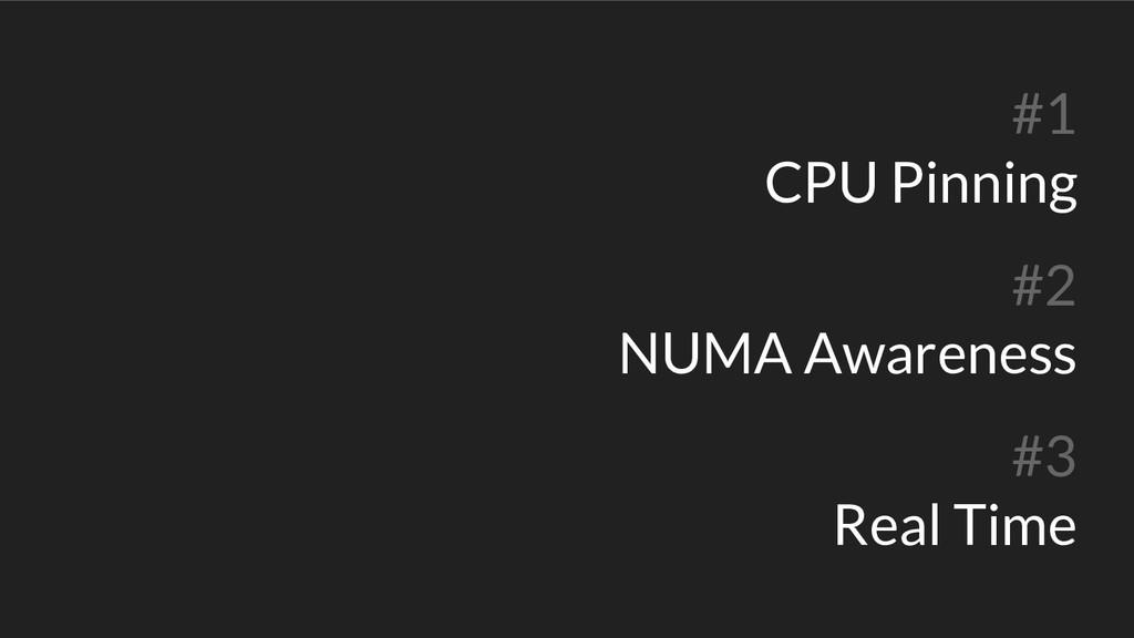#1 CPU Pinning #2 NUMA Awareness #3 Real Time