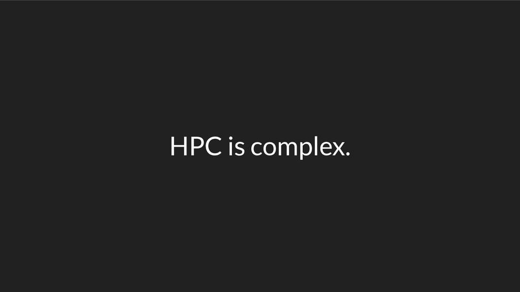 HPC is complex.