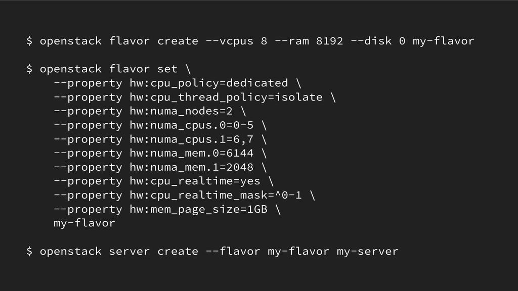 $ openstack flavor create --vcpus 8 --ram 8192 ...