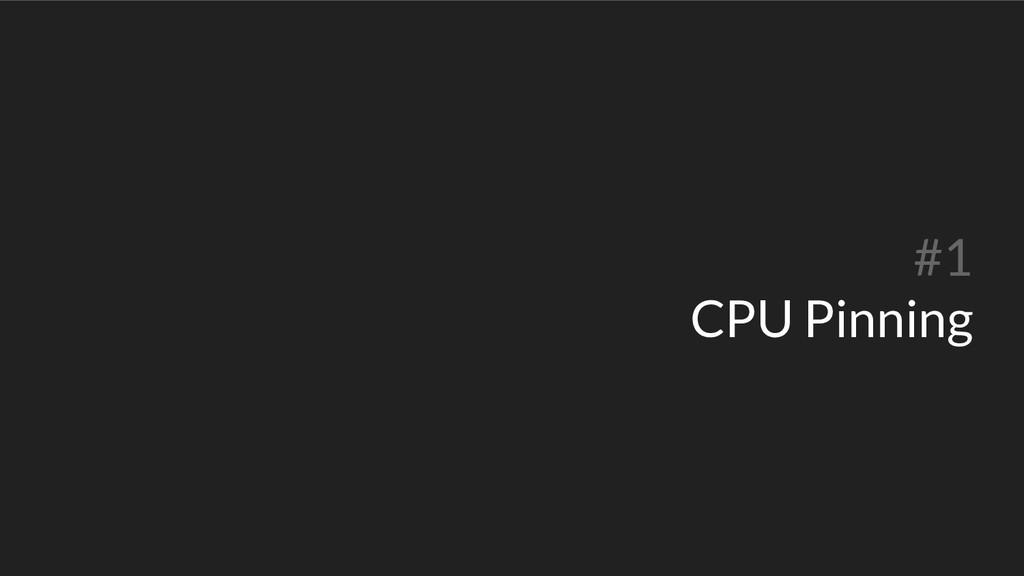 #1 CPU Pinning