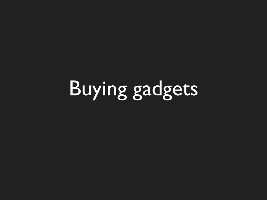 Buying gadgets