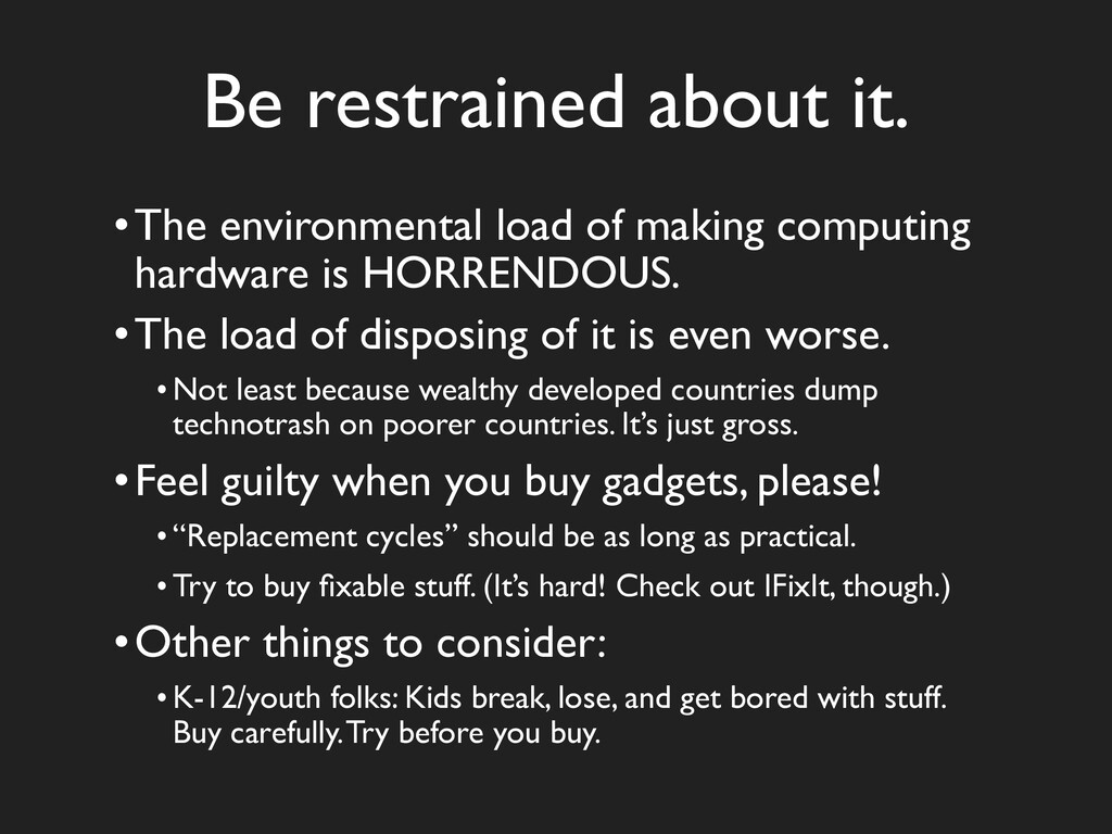 Be restrained about it. •The environmental load...