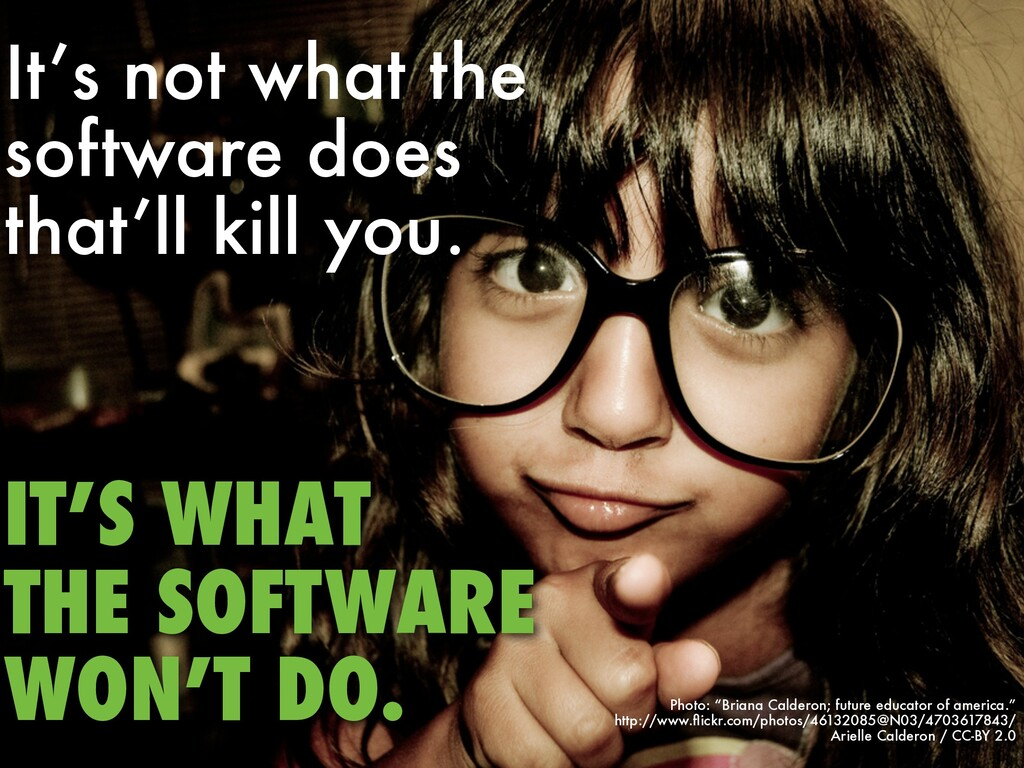 IT'S WHAT THE SOFTWARE WON'T DO. It's not what ...