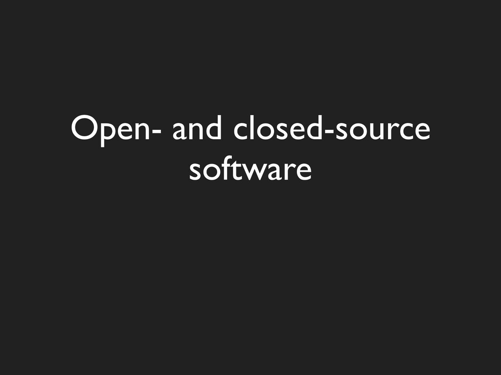 Open- and closed-source software