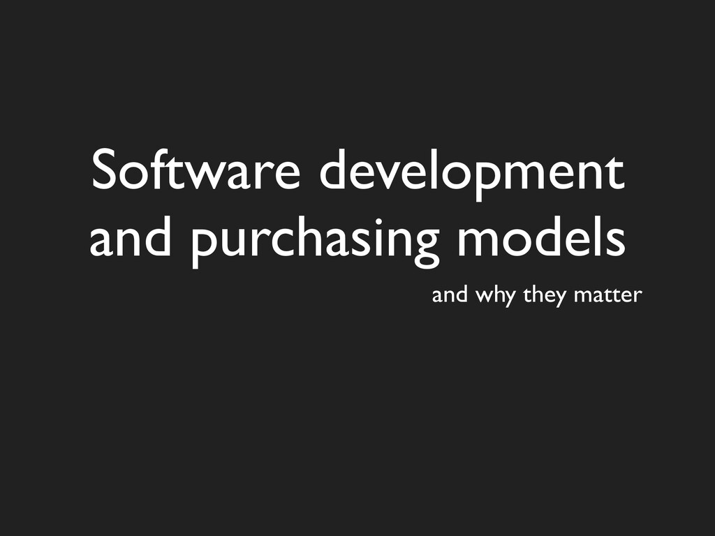 Software development and purchasing models and ...