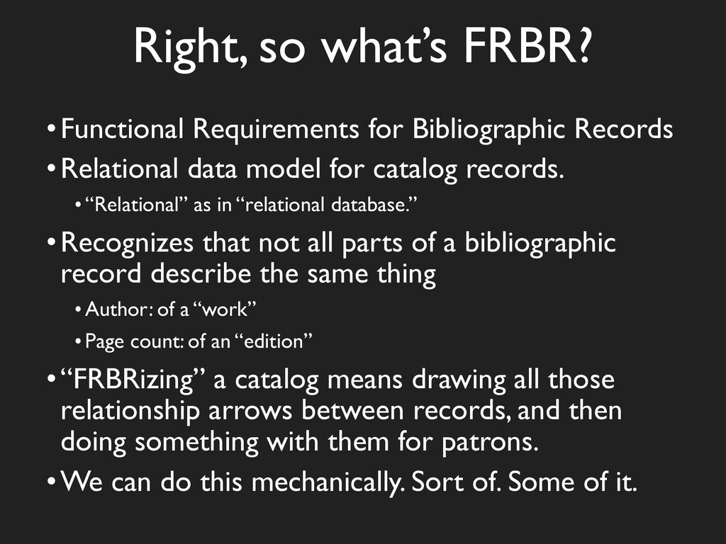 Right, so what's FRBR? •Functional Requirements...