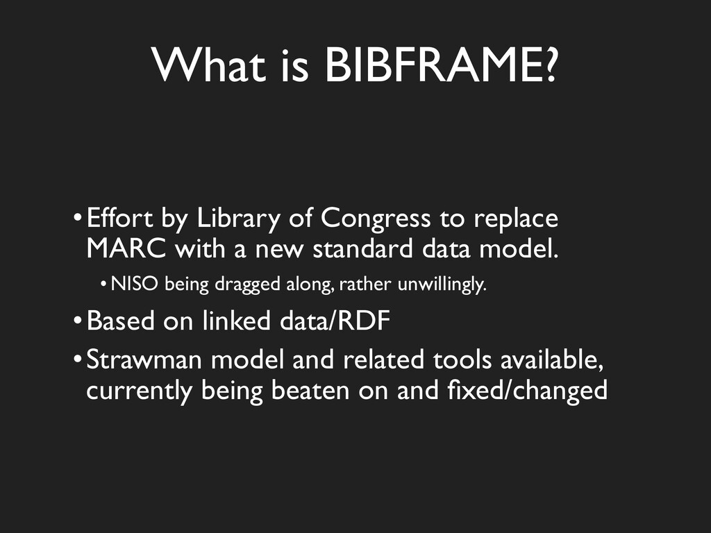 What is BIBFRAME? •Effort by Library of Congres...