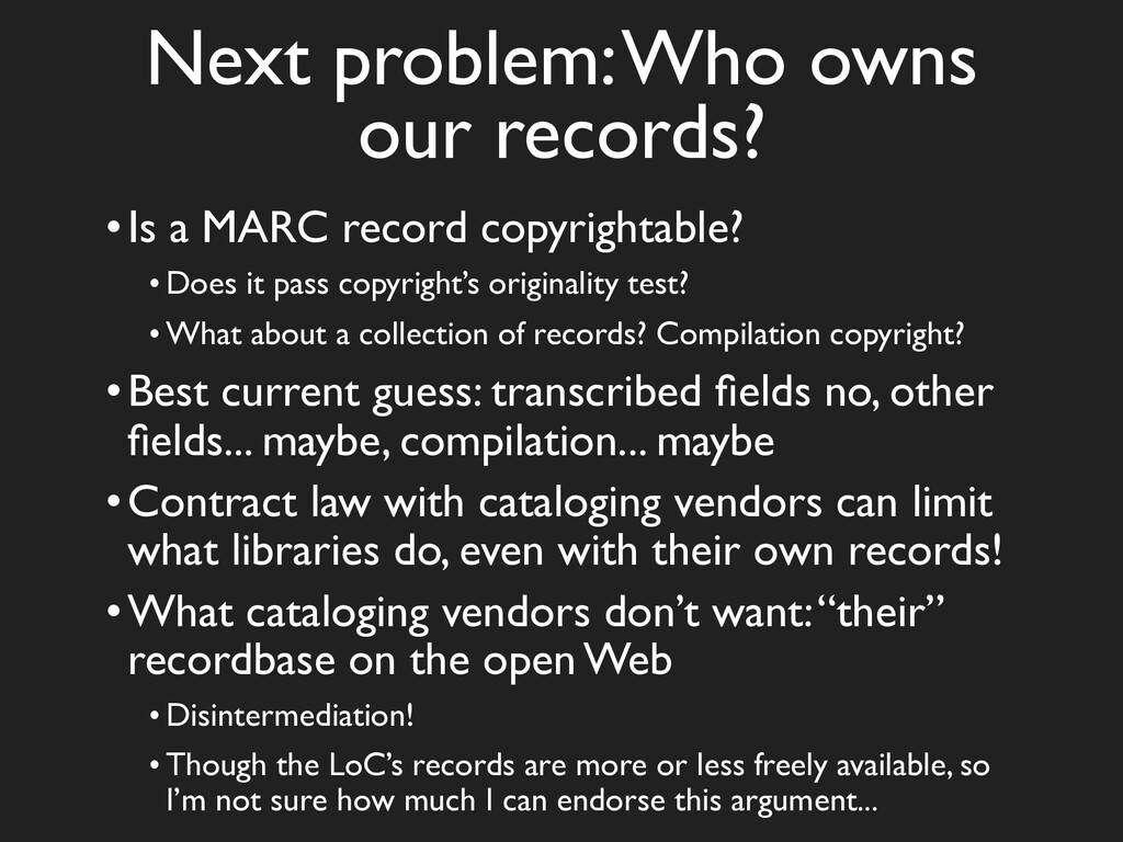 Next problem: Who owns our records? •Is a MARC ...