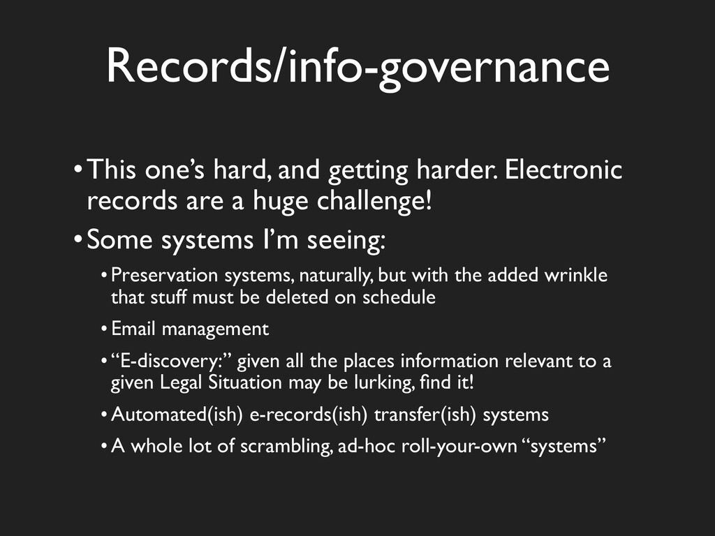 Records/info-governance •This one's hard, and g...