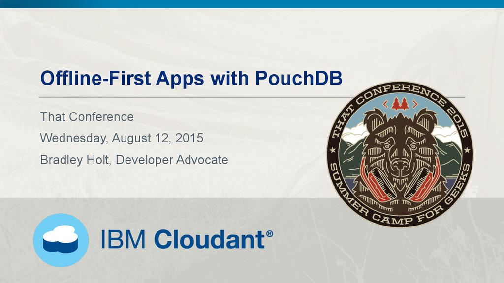 @BradleyHolt! Offline-First Apps with PouchDB T...