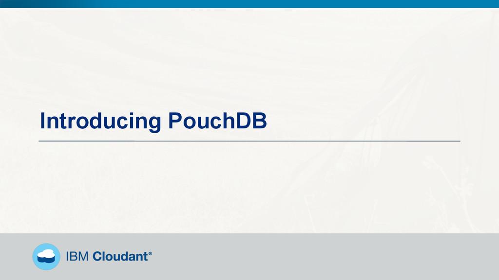 @BradleyHolt! Introducing PouchDB