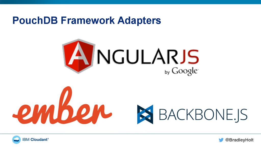 @BradleyHolt! PouchDB Framework Adapters