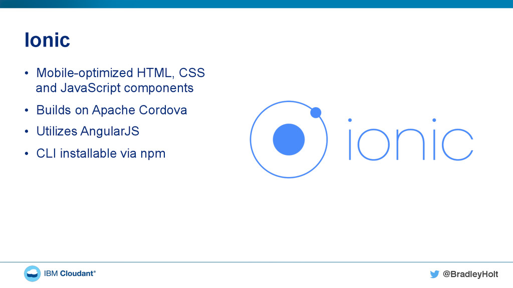 @BradleyHolt! Ionic • Mobile-optimized HTML, C...