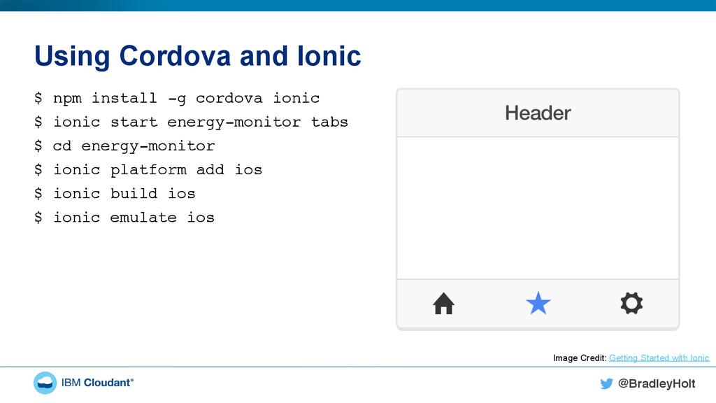 @BradleyHolt! Using Cordova and Ionic $ npm ins...