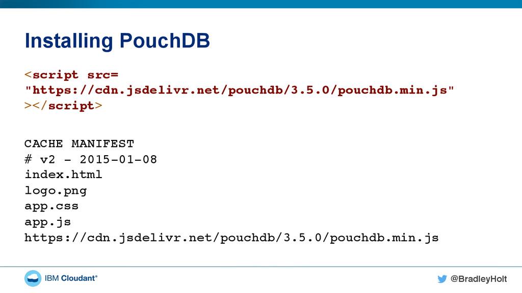 @BradleyHolt! Installing PouchDB <script src= ...