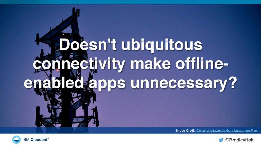 @BradleyHolt! Doesn't ubiquitous connectivity m...