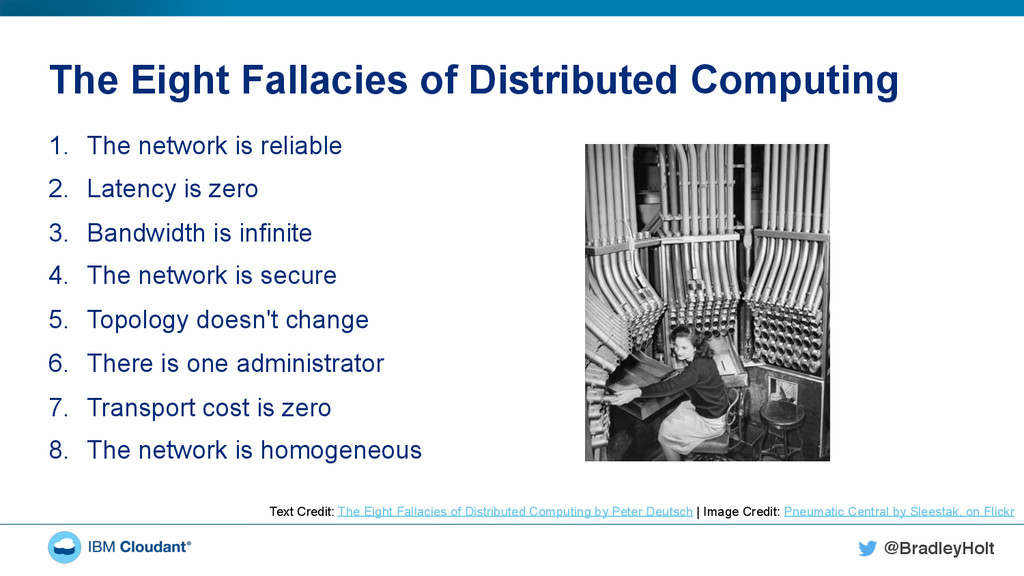 @BradleyHolt! The Eight Fallacies of Distribute...