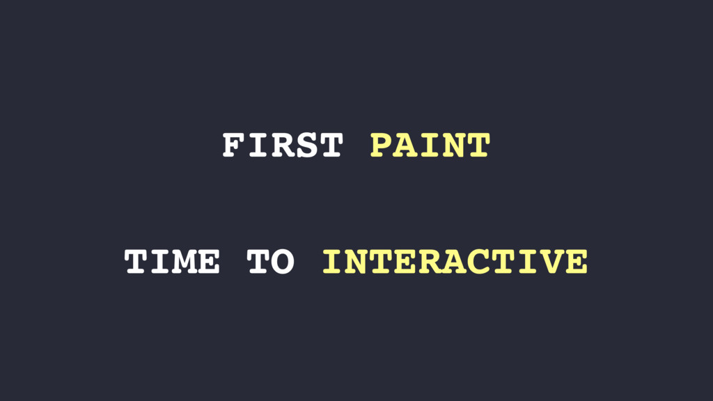 TIME TO INTERACTIVE FIRST PAINT