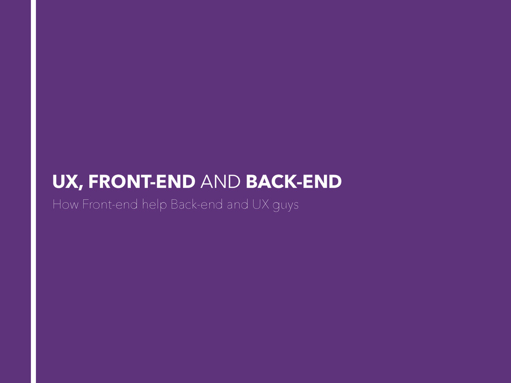 UX, FRONT-END AND BACK-END How Front-end help B...