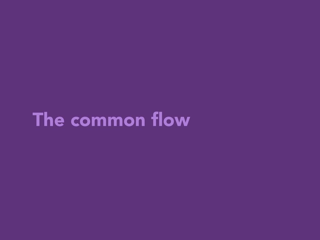 The common flow