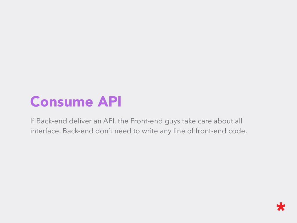 Consume API If Back-end deliver an API, the Fro...