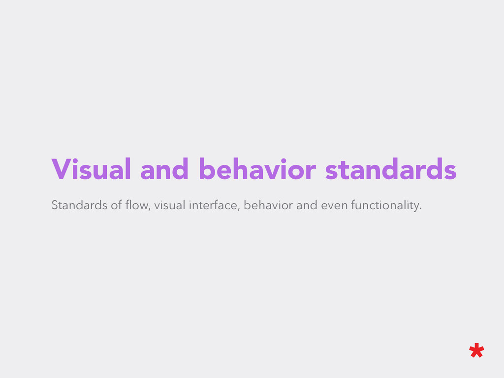 Visual and behavior standards Standards of flow,...