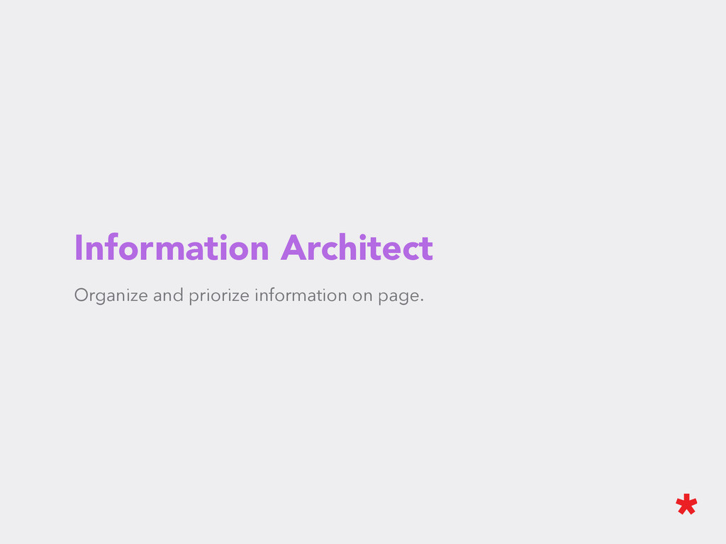 Information Architect Organize and priorize inf...