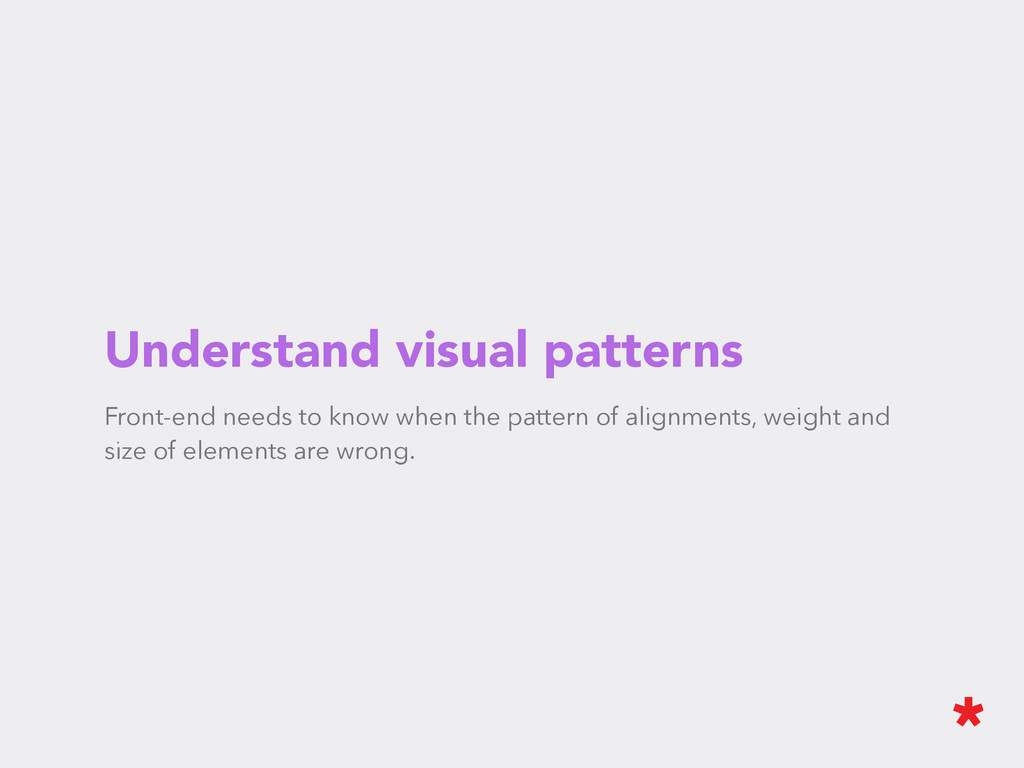 Understand visual patterns Front-end needs to k...
