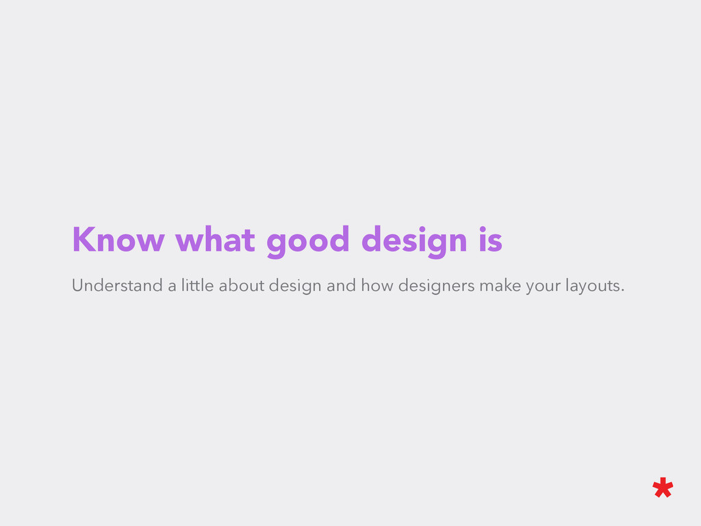 Know what good design is Understand a little ab...