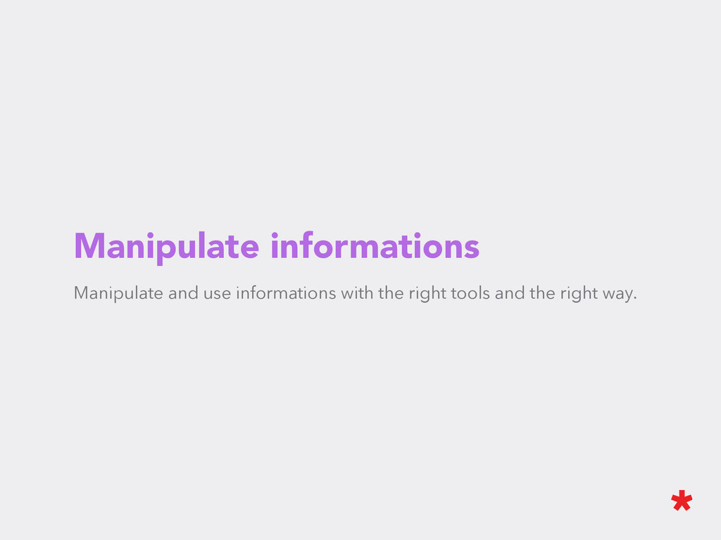Manipulate informations Manipulate and use info...