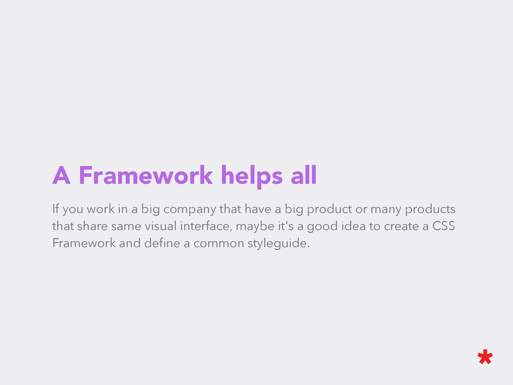 A Framework helps all If you work in a big comp...