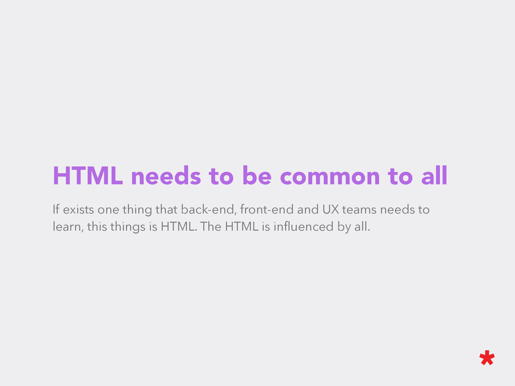 HTML needs to be common to all If exists one th...