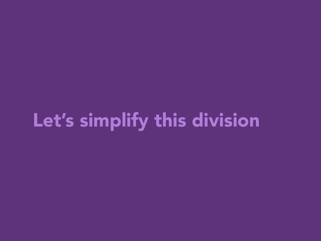 Let's simplify this division