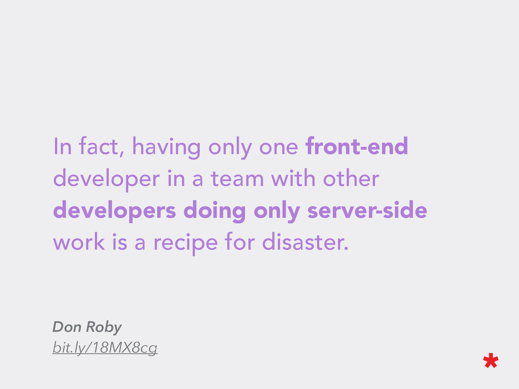 In fact, having only one front-end developer in...