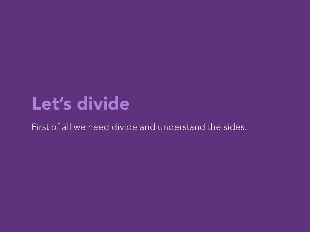 Let's divide First of all we need divide and un...