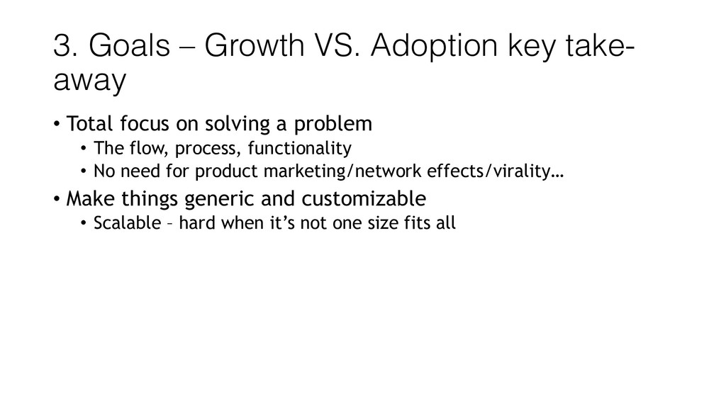 3. Goals – Growth VS. Adoption key take- away •...