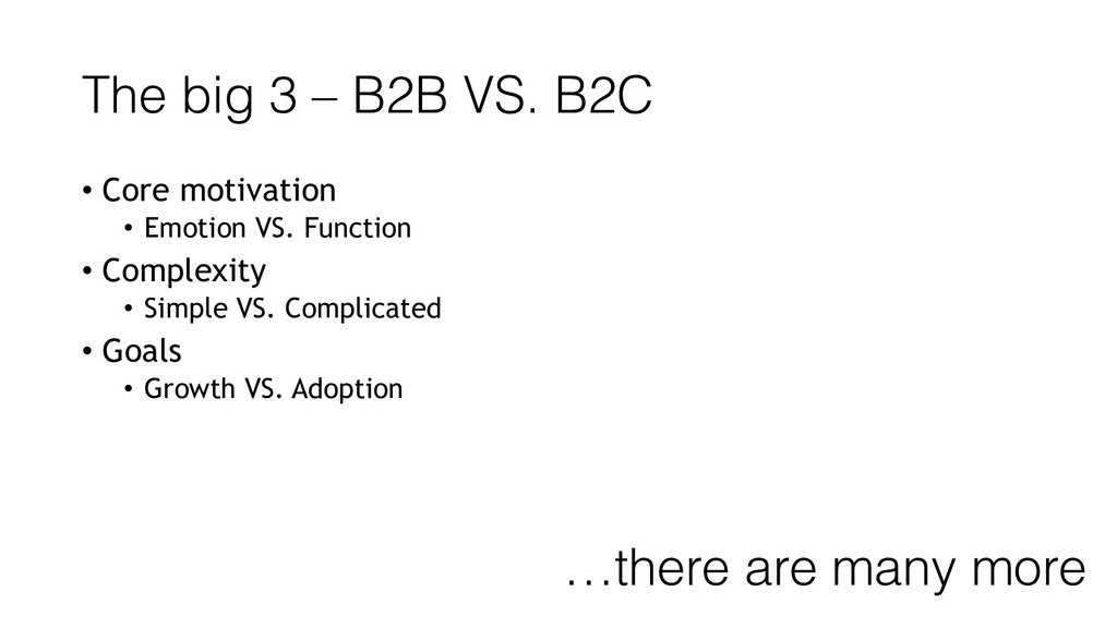 The big 3 – B2B VS. B2C • Core motivation • Emo...