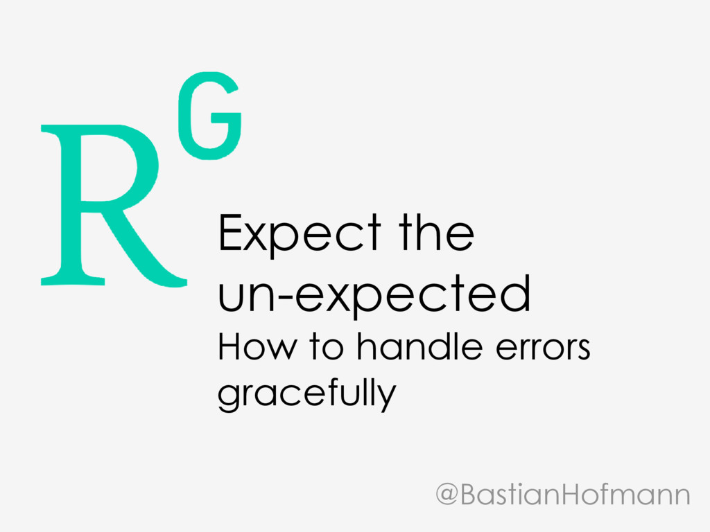 Expect the un-expected How to handle errors gra...